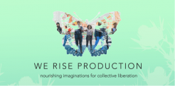 "graphic that says ""We Rise Production, nourishing imaginations for collective liberation"" over a background gradient of seafoam green & translucent silhouettes of milkthistle growing from the bottom. Centered above the text is a photo in the shape of a painted lady butterfly, filled in with a group of 7 women & genderqueer folks stand -some with fists up in solidarity- in front of the Palestinian Liberation mural in Oakland, aka Huichin"